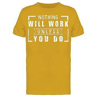 Rien ne fonctionnera à moins que vous ne le fassiez! Tee Men-apos;s -Image par Shutterstock