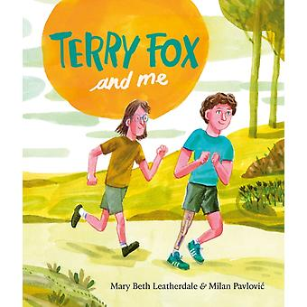 Terry Fox And Me by Leatherdale & Mary BethPavlovic & Milan