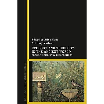 Ecology and Theology in the Ancient World by Edited by Dr Ailsa Hunt & Edited by Dr Hilary F Marlow