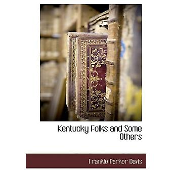 Kentucky Folks and Some Others by Frankie Parker Davis - 978114013506
