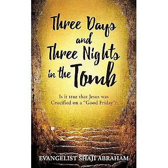 Three Days and Three Nights in the Tomb by Evangelist Shaji Abraham -
