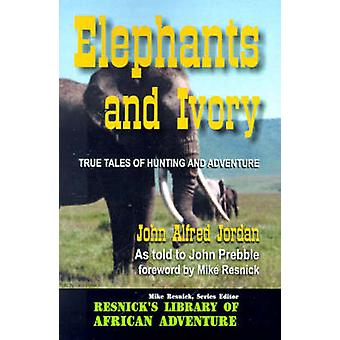 Elephants and Ivory - True Tales of Hunting and Adventure by John Alfr