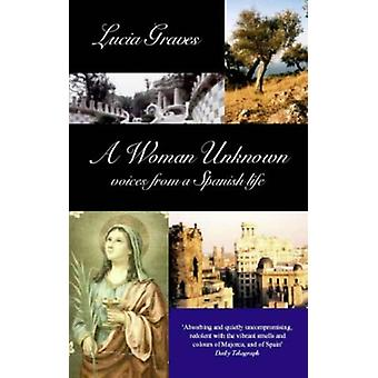 A Woman Unknown - Voices from a Spanish Life by Lucia Graves - 9781860