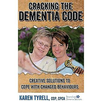 Cracking the Dementia Code - Creative Solutions to Cope with Changed B