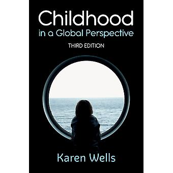 Childhood in a Global Perspective by Karen Wells