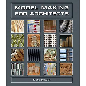 Model Making for Architects by Driscoll & Matt