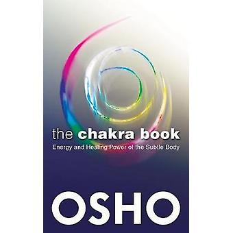 The Chakra Book Energy and Healing Power of the Subtle Body