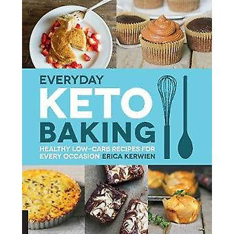 Everyday Keto Baking Healthy LowCarb Recipes for Every Occasion 10 Keto for Your Life