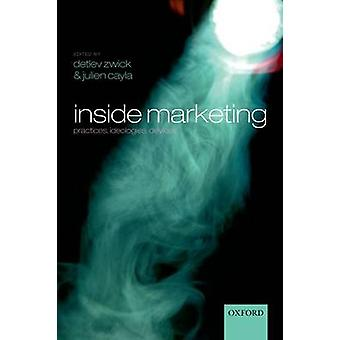 INSIDE MARKETING PRACTICES IDEOLOGIES DEVICES by ZWICK