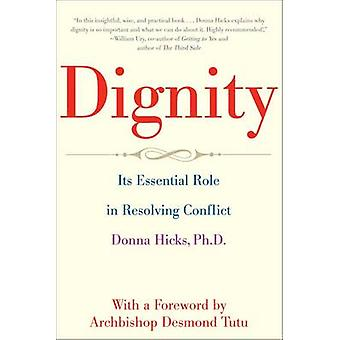 Dignity - Its Essential Role in Resolving Conflict by Donna Hicks - De