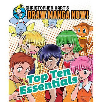 Christopher Hart's Draw Manga Now! Top Ten Essentials by Christopher