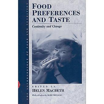 Food Preferences and Taste - Continuity and Change by Helen M. Macbeth