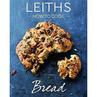 How to Cook Bread by Leith's School of Food and Wine - 9781787131040