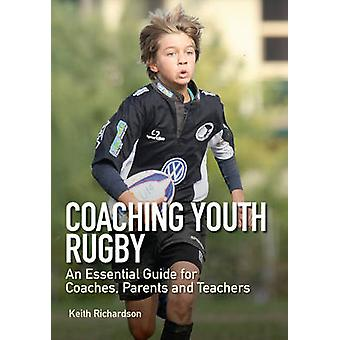 Coaching Youth Rugby - An Essential Guide for Coaches - Parents and Te