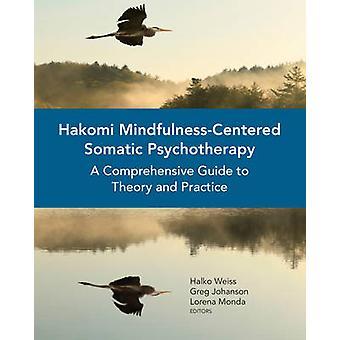 Hakomi Mindfulness-Centered Somatic Psychotherapy - A Comprehensive Gu
