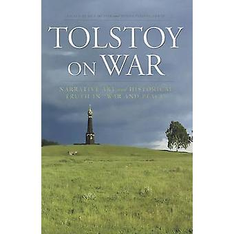 Tolstoy on War - Narrative Art and Historical Truth in War and Peace b