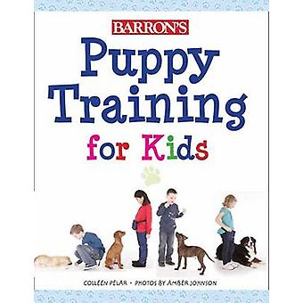 Puppy Training for Kids by Colleen Pelar - Amber Johnson - 9781438000