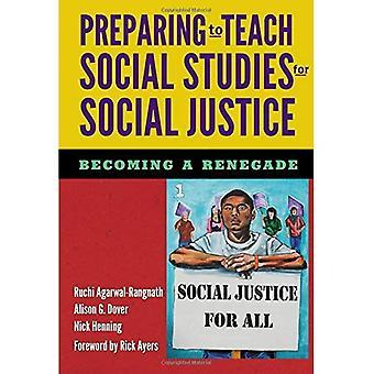 Préparation enseigner les sciences sociales pour la Justice sociale: (devenant un renégat)