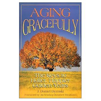 Invecchiamento con grazia: Le chiavi per anni più santi, più felice, dorati