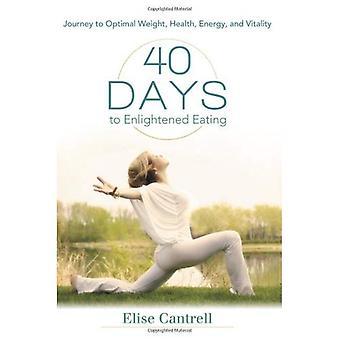40 Tage, um aufgeklärte Essen: Reise zum Idealgewicht, Gesundheit, Energie und Vitalität