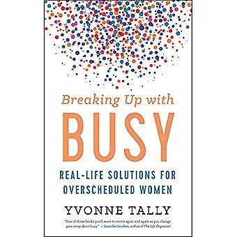 Att bryta upp med upptagen: verkliga lösningar för Overscheduled kvinnor