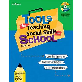 Tools For Teaching Social Skills In School: Lessons Plans Activities and Blended Teaching Techniques to Help Your Students Succeed