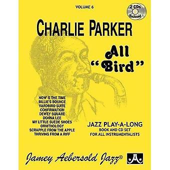 Deel 6: Charlie Parker - alle vogel (met 2 Gratis Audio-cd's): 6 (Jamey Aebersold Play-A-Long serie)