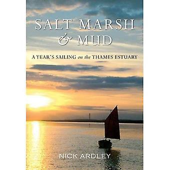 Salt Marsh & Mud a Year's Sailing in the Thames Estuary