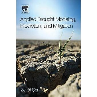 Applied Drought Modeling Prediction and Mitigation by Sen & Zeki