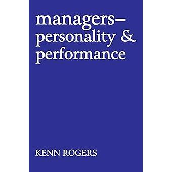 Managers  Personality and Performance by Rogers & Kenn