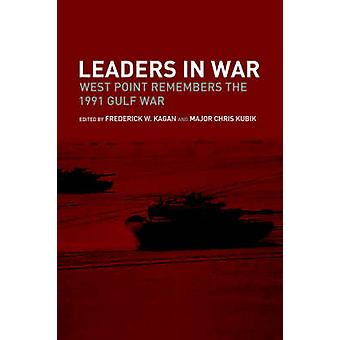 Leaders in War West Point Remembers the 1991 Gulf War by Kagan & Frederick W.
