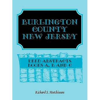 Burlington County New Jersey Deed Abstracts Books A B and C by Hutchinson & Richard S.