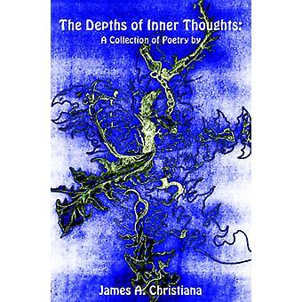 Die Tiefen des inneren Gedanken A Sammlung der Gedichte von von Christiana & James A.