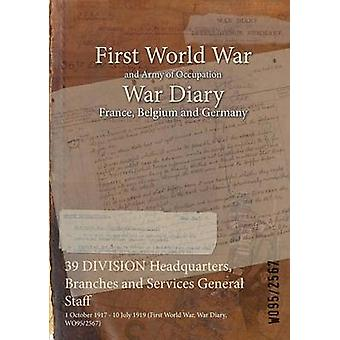 39 DIVISION Headquarters Branches and Services General Staff  1 October 1917  10 July 1919 First World War War Diary WO952567 by WO952567