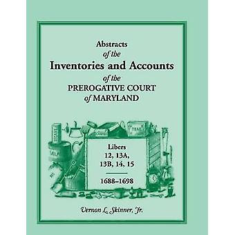 Abstracts of the Inventories and Accounts of the Prerogative Court of Maryland Libers 12 13a 13b 14 15 16881698 by Skinner Jr & Vernon L.