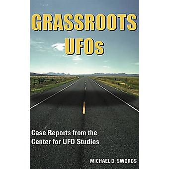 Grassroots UFOs Case Reports from the Center for UFO Studies by Swords & Michael D.