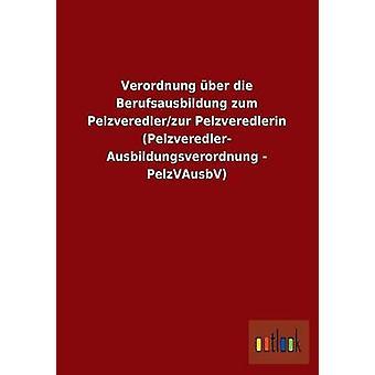 Verordnung ber die Berufsausbildung zum Pelzveredlerzur Pelzveredlerin Pelzveredler Ausbildungsverordnung PelzVAusbV av ohne Autor