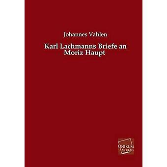 Karl Lachmanns Briefe een Moriz Haupt door Vahlen & Johannes