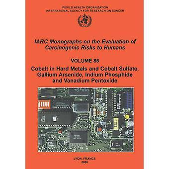 Cobalt in Hardmetals and Cobalt Sulfate Gallium Arsenide Indium Phosphide and Vanadium Pentoxide by IARC &