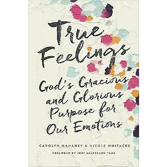 True Feelings - God's Gracious and Glorious Purpose for Our Emotions b