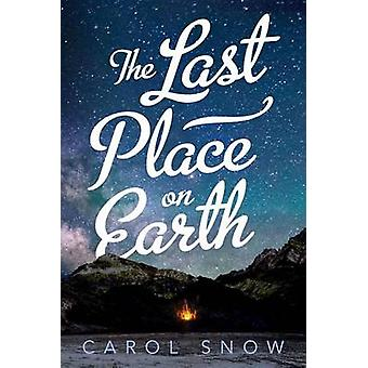The Last Place on Earth by Carol Snow - 9781627790390 Book