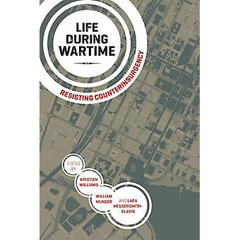 Life During Wartime - Resisting Counterinsurgency by Kristian Williams