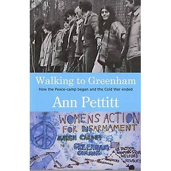 Walking to Greenham - How the Peace Camp Began and the Cold War Ended