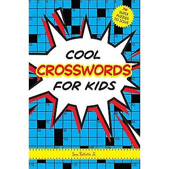 Cool Crosswords for Kids - 73 Super Puzzles to Solve by Sam Bellotto -