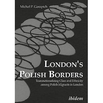 London's Polish Borders - Transnationalizing Class and Ethnicity Among