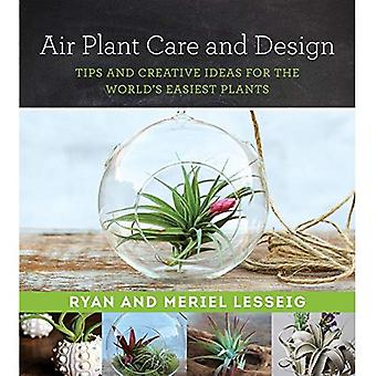 Air Plant Care and Design: Tips and Creative Ideas for the World's Easiest Plants