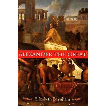 Alexander the Great - The Unique History of Quintus Curtius by Elizabe