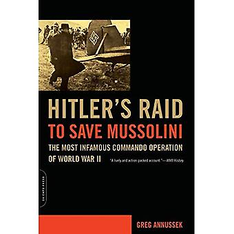 Hitler's Raid to Save Mussolini: The Most Infamous Commando Operation of World War II