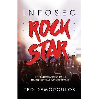 Infosec Rock Star - How to Accelerate Your Career Because Geek Will On