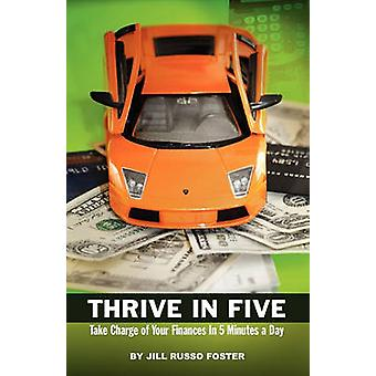 THRIVE IN FIVE Take Charge of Your Finances in 5 Minutes a Day by Foster & Jill Russo